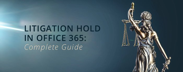 Office 365 Legal Holds: What They Are, Why They Matter & More