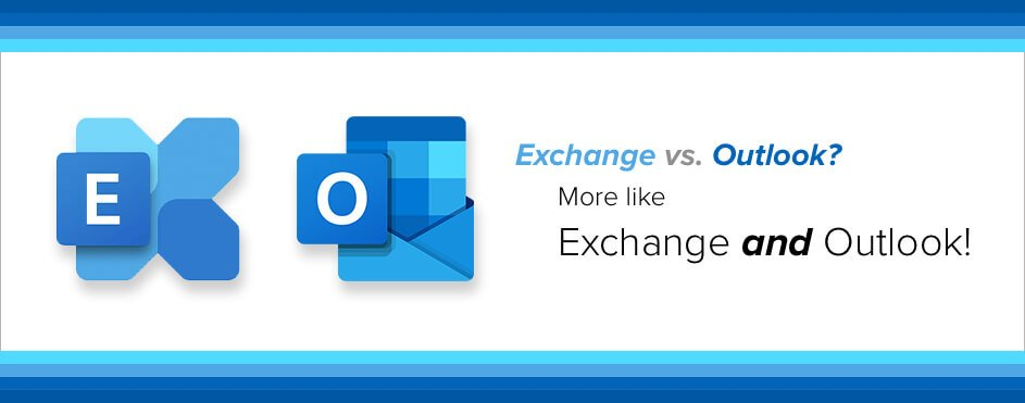 Exchange vs. Outlook? More Like Exchange and Outlook!