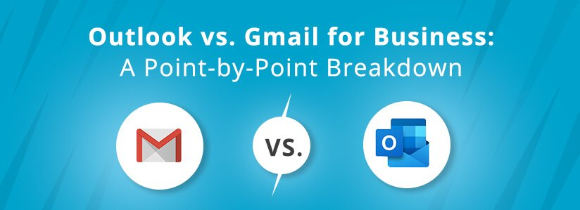 Outlook vs. Gmail for Business: A Point-by-Point Breakdown